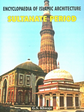 Encyclopaedia of Islamic Architecture, Volume II: Sultanate Period (1193-1526)