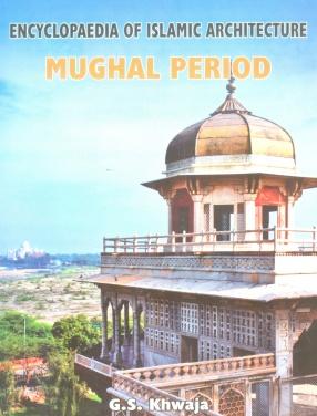 Encyclopaedia of Islamic Architecture, Volume III: Mughal Period (1526-1707)