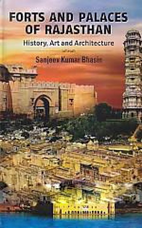 Forts and Palaces of Rajasthan: History, Art and Architecture