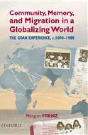 Community, Memory, and Migration in a Globalizing World: The Goan Experience, c. 1890–1980