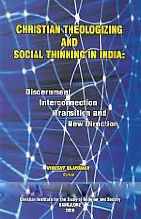 Christian Theologizing and Social Thinking in India: Discernment Interconnection Transition and New Direction