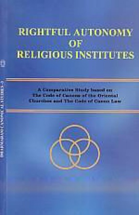 Rightful Autonomy of Religious Institutes: A Comparative Study Based on the Code of Canons of the Oriental Churches and the Code of Canon Law