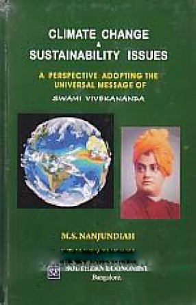 Climate Change & Sustainability Issues: A Perspective Adopting the Universal Message of Swami Vivekananda