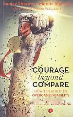 Courage Beyond Compare: How Ten Athletes Overcame Disability and Adversity to Become Champions