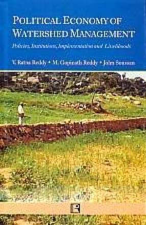 Political Economy of Watershed Management: Policies, Institutions, Implementation and Livelihood