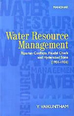 Water Resource Management: Riparian Conflicts, Feudal Chiefs and Hyderabad State, 1901-1956