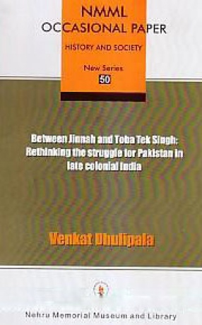 Between Jinnah and Toba Tek Singh: Rethinking the Struggle for Pakistan in Late Colonial India