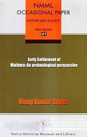 Early Settlement of Mathura: An Archeological Perspective