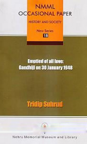 Emptied of All Love: Gandhiji on 30 January 1948