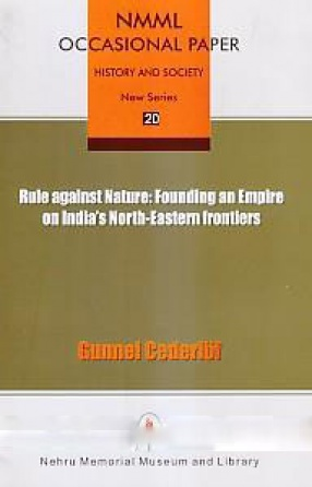 Rule Against Nature: Founding an Empire on India's North-Eastern Frontiers