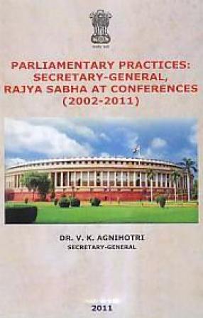 Parliamentary Practices: Secretary-General, Rajya Sabha At Conferences (2002-2011)