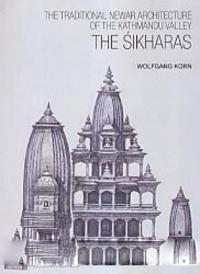 The Traditional Newar Architecture of the Kathmandu Valley: The Sikharas