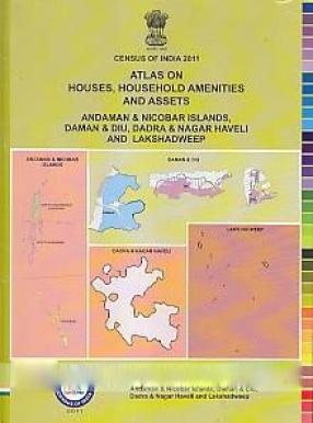 Atlas on Houses, Household Amenities and Assets: Andaman & Nicobar Islands, Daman & Diu, Dadra & Nagar Haveli and Lakshadweep