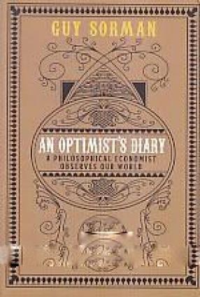 An Optimist's Diary: A Philosophical Economist Observes Our World
