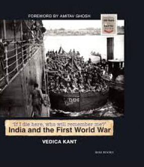 India and the First world War:'If I Die Here, Who Will Remember Me'