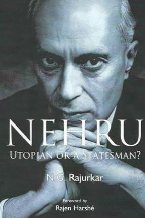 Nehru: Utopian or A Statesman
