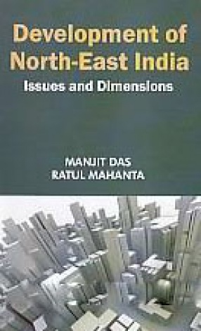 Development of NorthEast India: Issues and Dimensions