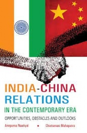 India-China Relations in the Contemporary Era: Opportunities, Obstacles and Outlooks