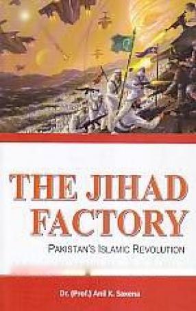 The Jihad Factory: Pakistan's Islamic Revolution