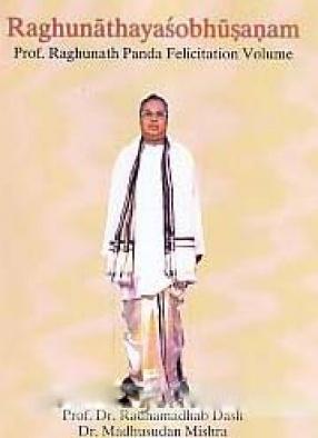 Raghunathayasobhusanam: Prof. Raghunath Panda Felicitation Volume