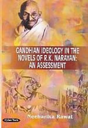 Gandhian Ideology in the Novels of R.K. Narayan: An Assessment