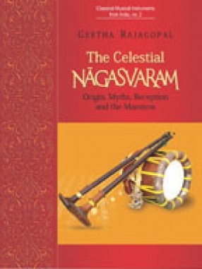 The Celestial Nagasvaram: Origin, Myths, Reception and the Maestros