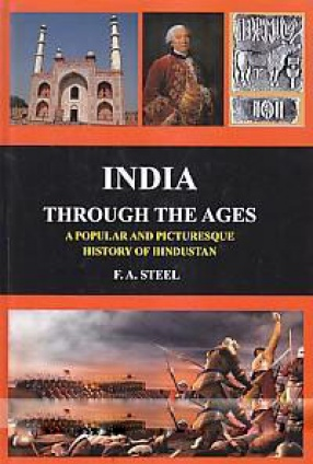 India Through the Ages: A Popular and Picturesque History of Hindustan