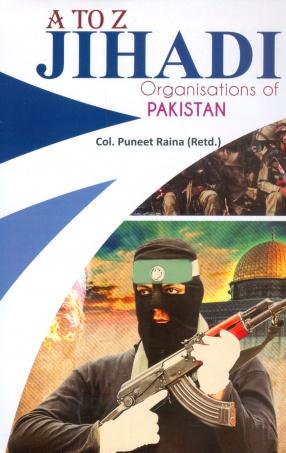 A to Z Jehadi Organisations of Pakistan