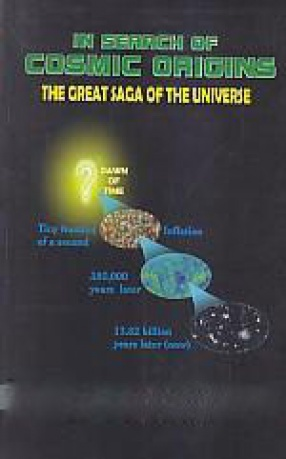 In Search of Cosmic Origins: The Great Saga of the Universe