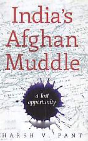 India's Afghan Muddle: A Lost Opportunity