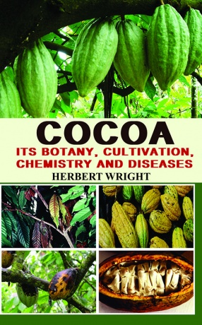 Cocoa: Its Botany Cultivation Chemistry and Diseases