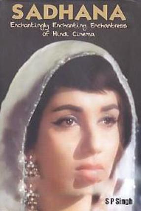 Sadhana: Enchantingly Enchanting Enchantress of Hindi Cinema