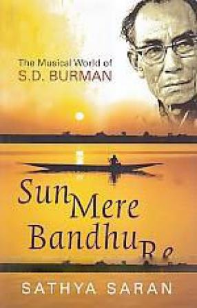 Sun Mere Bandhu Re: The Musical World of S.D. Burman