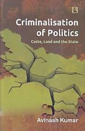 Criminalisation of Politics: Caste, Land and the State