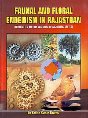 Faunal and Floral Endemism in Rajasthan: With Notes on Endemic Biota of Adjoining States