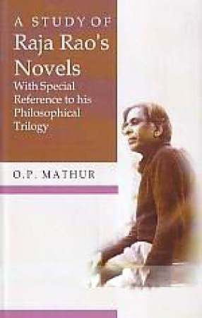 A Study of Raja Rao's Novels With Special Reference to His Philosophical Trilogy