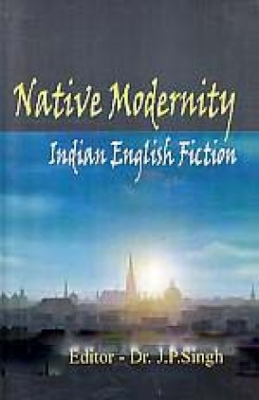 Native Modernity:  Indian English Fiction