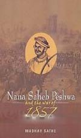 Nana Saheb Peshwa and the War of 1857