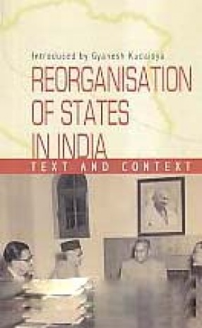 Reorganisation of States in India: Text and Context