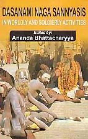 Dasanami Naga Sannyasi in Worldly and Soldierly Activities