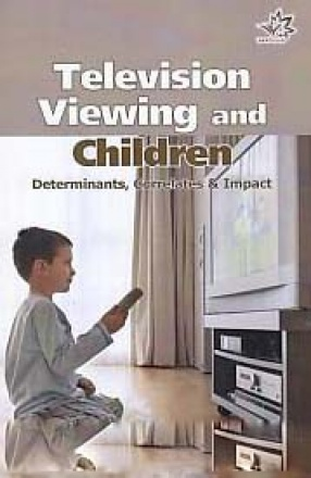 Television Viewing and Children: Determinants, Correlates and Impact