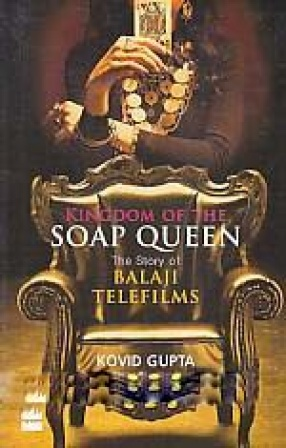 Kingdom of the Soap Queen: The Story of Balaji Telefilms