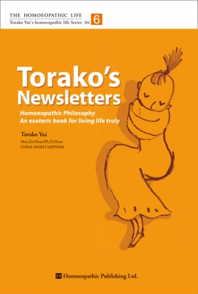 Torako's Newsletters: Homoeopathic Philosophy An Esoteric Book for Living Life Truly