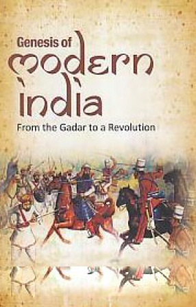 Genesis of Modern India: From the Gadar to A Revolution