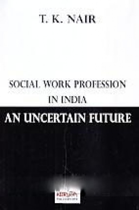 Social Work Profession in India: An Uncertain Future