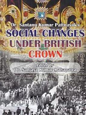 Dr. Santanu Kumar Pattnayak's Social Changes Under British Crown