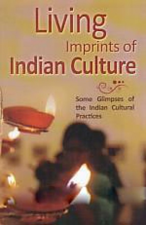 Living Imprints of Indian Culture: Some Glimpses of the Indian Cultural practices