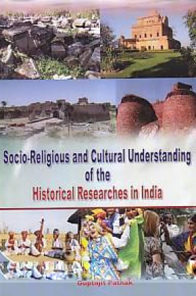 Socio-Religious and Cultural Understanding of the Historical Researches in India