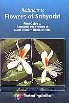Additions to Flowers of Sahyadri: Field Guide to Additional 800 Flowers of North Western Ghats of India