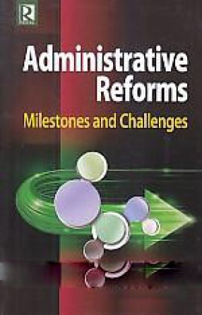 Administrative Reforms: Milestones and Challenges